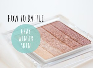 How to battle gray winter skin